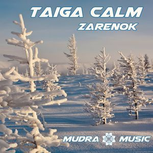 Mudra Music podcast / Zarenok - Taiga Calm [MM021]