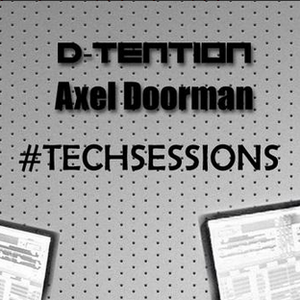 TechSessions part 11 by D-Tention & Axel Doorman on StudioSoundsRadio.com & Dance99FLA