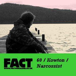 FACT Mix 60: Kowton / Narcossist