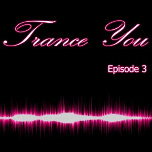 Trance You Episode 3