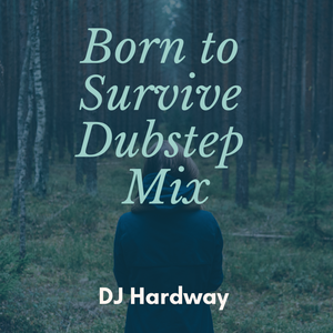 Born to Survive Dubstep Mix
