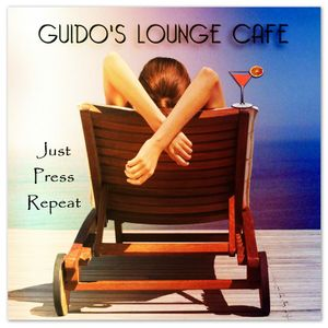 Guido's Lounge Cafe Broadcast 0228 Just Press Repeat (20160715)