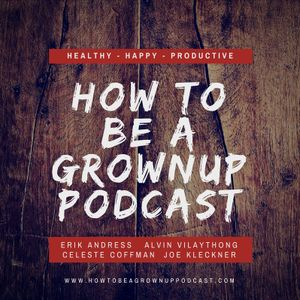 How to Be a Grownup Presents: Joe Kleckner - Do What You Can, With What You Have, Where You Are