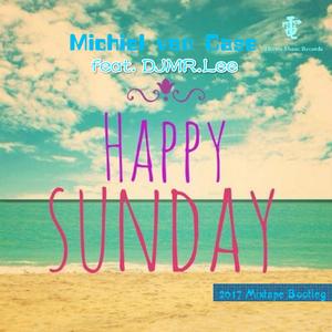 Michiel van Case feat. DJMR.Lee - Happy Sunday 2017 (Mixtape Bootleg)