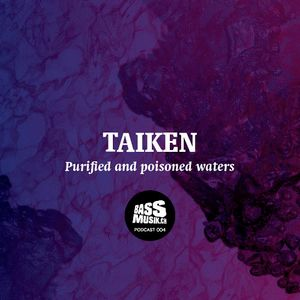 TAIKEN - Purified and poisoned waters (bassmusik004)