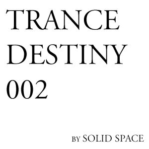 Solid Space - Trance Destiny #002