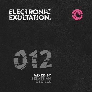 Electronic Exultation 012 - Ibiza Global Radio - 01 - 04 - 2015 mixed by Sebastian Oscilla