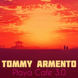 TOMMY ARMENTO - Playa Cafe 3.0