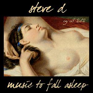Steve D - Music To Fall Asleep (09/08/2012)