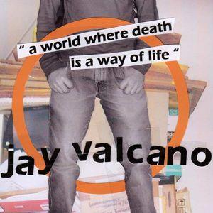 Jay Valcano - A World Where Death Is A Way Of Life (2007.09.02)