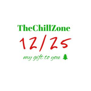 TheChillZone 12/25 My Gift To You