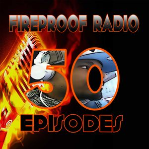 Fireproof Radio Episode 50
