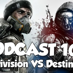Podcast 103: Divsion VS Destiny