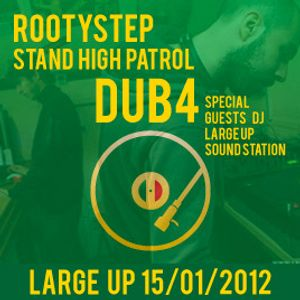 Dub-4 & Rootystep Stand High Patrol @ Large Up 15/01/2012