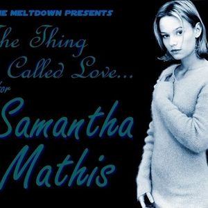 The Thing Called Love... for Samantha Mathis