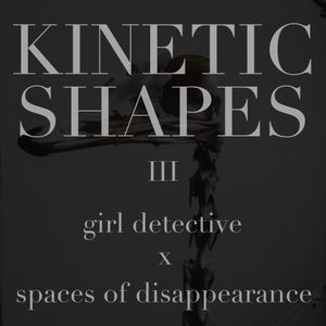 Kinetic Shapes ep 3 - Featuring: Elaine of Spaces of Disappearance and Rani of Girl Detective