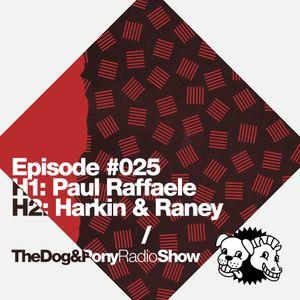 The Dog & Pony Radio Show #025: Guest Harkin & Raney