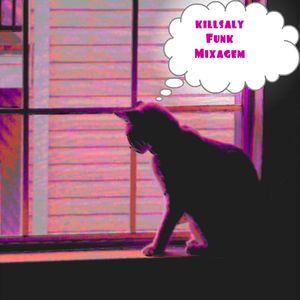 killsaly - Funk Mixagem (Baile Funk Carioca mix)