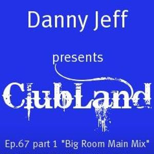 "Danny Jeff presents ClubLand episode 67 part 1 ""Big Room Main Mix"""