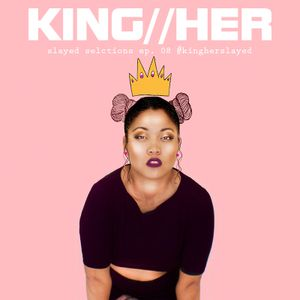 KING//HER SLAYED SELECTIONS EPISODE 08
