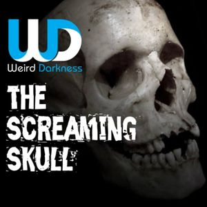 """""""The Screaming Skull"""" and 4 more true and terrifying tales! #WeirdDarkness EP093"""