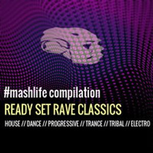 #MASHLIFE COMPILATION // READY SET RAVE CLASSICS