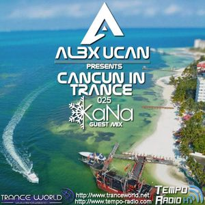 KaNa @ Alex Ucan presents Cancun In Trance 025 [September 7 2017] on www.tranceworld.net