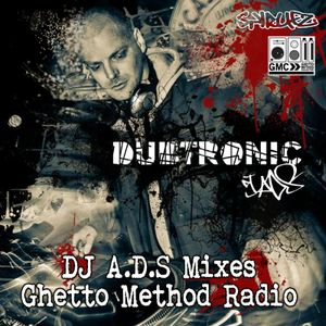 DJ A.D.S - Ghetto Method Radio (Dubtronic) - Ep7