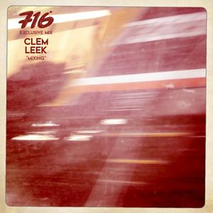 716 Exclusive Mixes - Clem Leek : Mixing