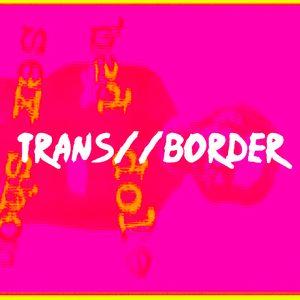 TRANS//BORDER (preview @erg) : CAMGRRRL