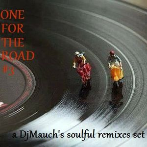 ONE FOR THE ROAD #3 (a DjMauch's soulful remixes set)