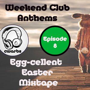 Weekend Club Anthems: Episode #8: Egg-cellent Easter Mixtape