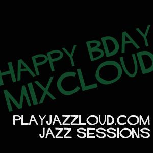 playjazzloud presents MixCloud one year older birthday mix