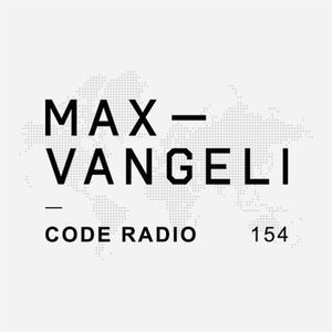 Max Vangeli Presents - CODE RADIO - Episode 154