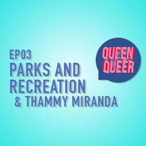 EP03 - Parks and Recreation & Thammy Miranda