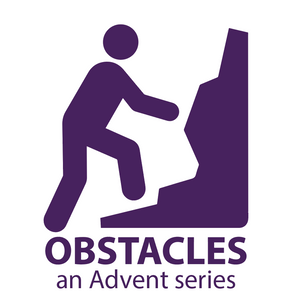Obstacles 4, Fear (4th Sunday of Advent, 2016)