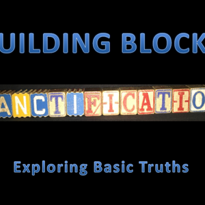 Building Blocks Part 4-Entire Sanctification and Christian Holiness Article 10