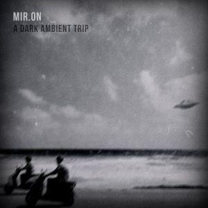 Mir.ON - A dark ambient trip