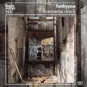 Radio Juicy Vol. 153  (monnema dreck by funkypus)