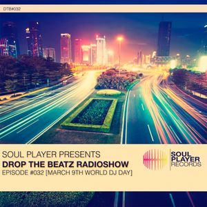 Drop The Beatz Radioshow #32 March 9th World DJ Day [Promo Set] Mixed by Soul Player