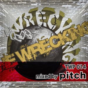 THE WRECKING! podcast 014 - mixed by pitch