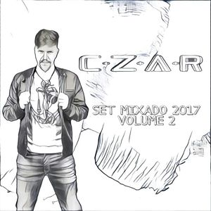 DJ CZAR - SET MIXADO 2017 VOLUME 2 ( LIVE MIX 2 )