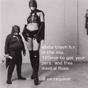 white trash h.r. 120min to get your free mental floss1-2