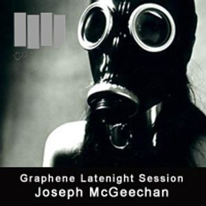 Graphene Late Night Sessions 003 JOSEPH MCGEECHAN