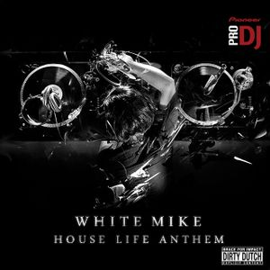 WHITE MIKE - HOUSE LIFE ANTHEM - 2012