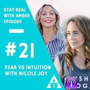 Fear VS Intuition with Nicole Joy - Episode #21 Stay Real with Amber