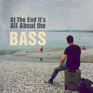 At The End It's All About The Bass