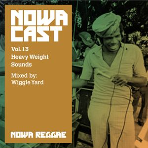 "Nowa Cloudcast vol 13 - ""Heavy Weight Sounds"" Selected and mixed by Wiggle Yard"