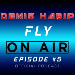 Fly On Air with Denis Habip #5 (Special Paul Butros Guest Mix)