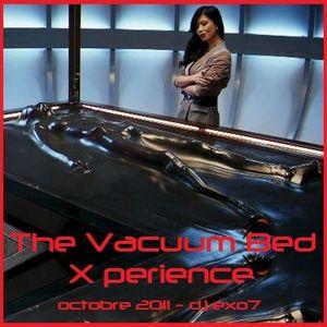 Dj eXo7 - The Vacuum Bed X perience - Oct 2011